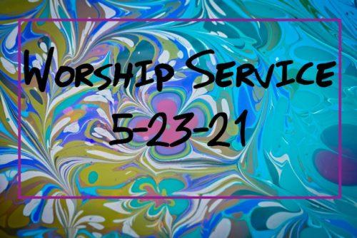 Worship 5-23-21