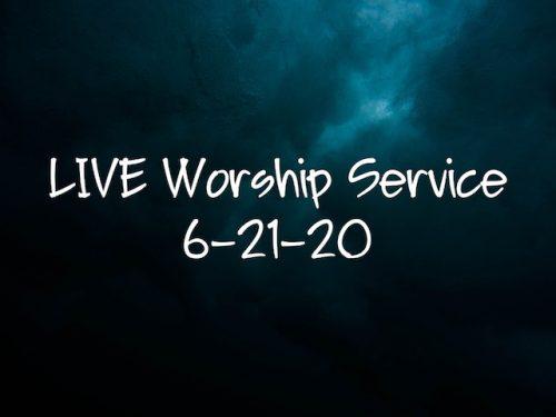 LIVE Worship 6-21-20
