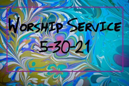 Worship 5-30-21