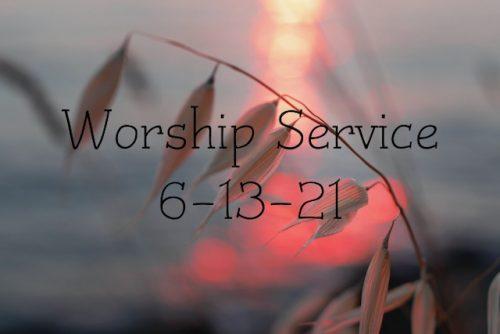 Worship 6-13-21
